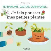 TERRARIUMS, CACTUS, CARNIVORES... JE FAIS POUSSER MES PETITES PLANTES