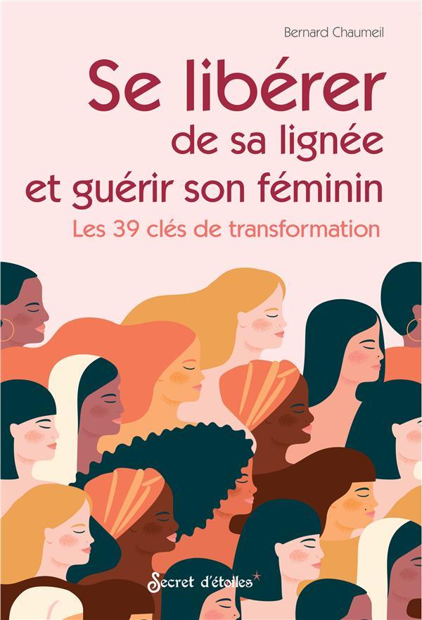 SE LIBERER DE SA LIGNEE ET GUERIR SON FEMININ. LES 39 CLES DE TRANSFORMATION