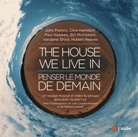 THE HOUSE WE LIVE IN : PENSER LE MONDE DE DEMAIN