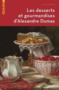 LES DESSERTS ET GOURMANDISES D ALEXANDRE DUMAS