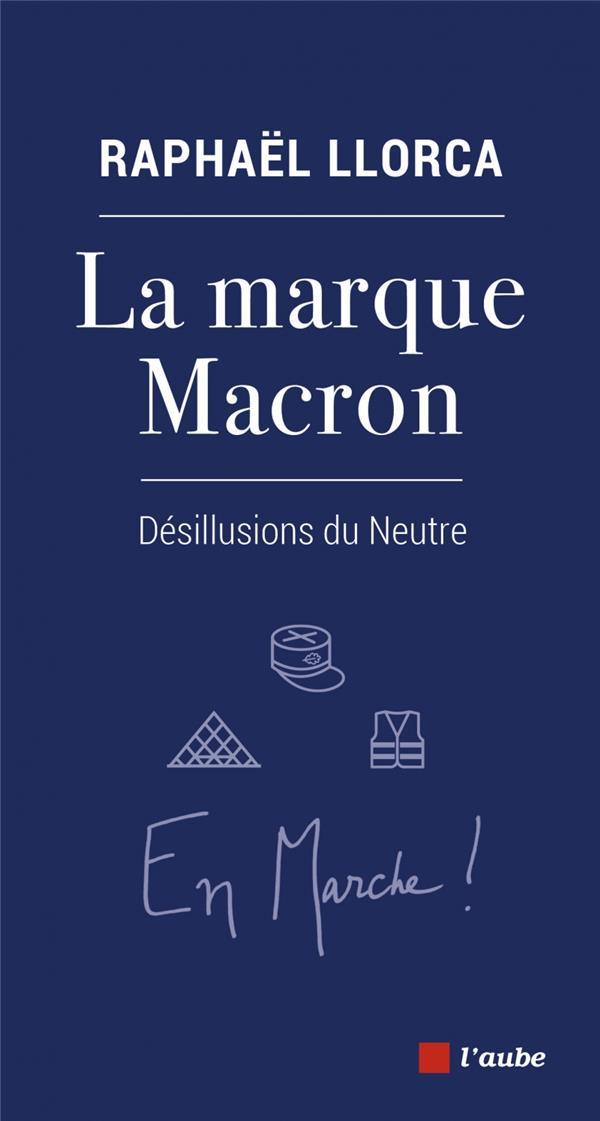 La marque macron - desillusions du neutre