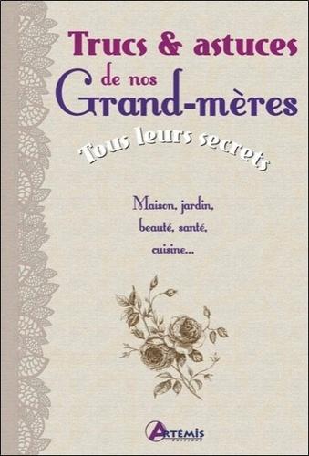 TRUCS ET ASTUCES DE NOS GRAND-MERES, TOUS LEURS SECRETS