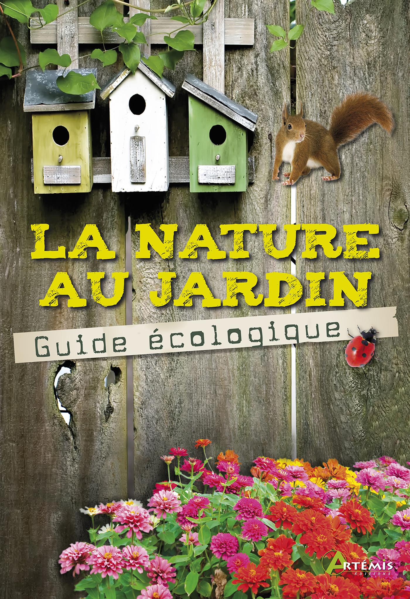 LA NATURE AU JARDIN : LE GUIDE ECOLOGIQUE