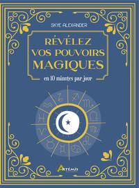 REVELEZ VOS POUVOIRS MAGIQUES - EN 10 MINUTES PAR JOUR