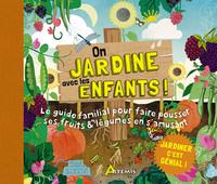 ON JARDINE AVEC LES ENFANTS ! - LE GUIDE FAMILIAL POUR FAIRE POUSSER SES FRUITS & LEGUMES EN S'AMUSA