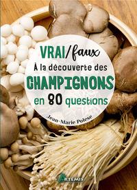 VRAI / FAUX - A LA DECOUVERTE DES CHAMPIGNONS EN 80 QUESTIONS