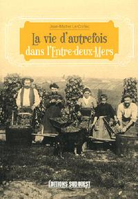 DANS L'ENTRE-DEUX-MERS (VIE AUTREFOIS)