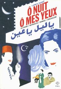 O NUIT, O MES YEUX - LE CAIRE / BEYROUTH / DAMAS / JERUSALEM