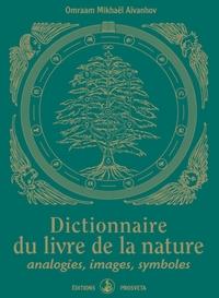 DICTIONNAIRE DU LIVRE DE LA NATURE, ANALOGIES, IMAGES, SYMBOLES