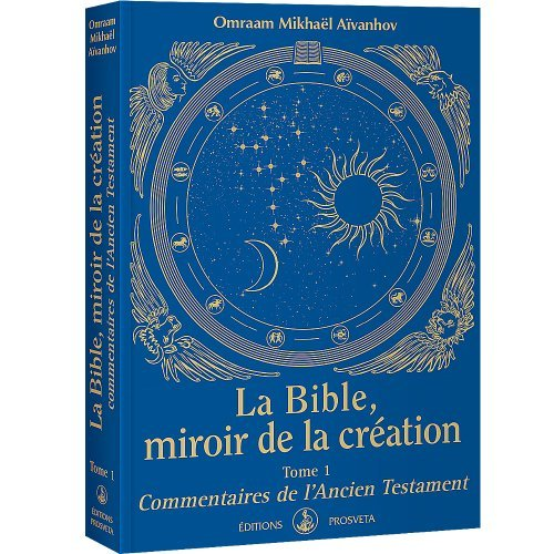 LA BIBLE, MIROIR DE LA CREATION - TOME 1 - COMMENTAIRES DE L'ANCIEN TESTAMENT