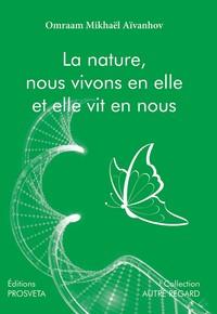 LA NATURE, NOUS VIVONS EN ELLE ET ELLE VIT EN NOUS