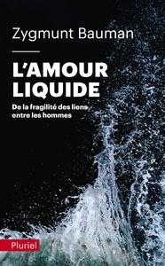 L'AMOUR LIQUIDE - DE LA FRAGILITE DES LIENS ENTRE LES HOMMES