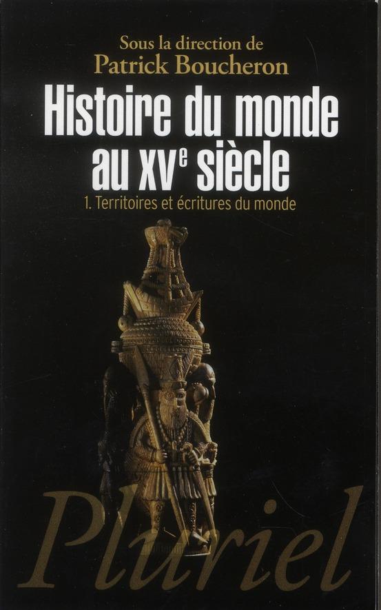 Histoire du monde au xve siecle, tome 1 - territoires et ecritures du monde