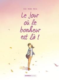 LE JOUR OU... - TOME 06 - LE JOUR OU LE BONHEUR EST LA
