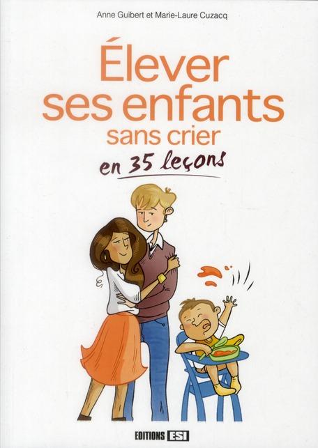 ELEVER SES ENFANTS SANS CRIER EN 35 LECONS