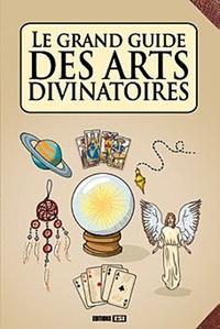 GRAND GUIDE DES ARTS DIVINATOIRES (LE)*