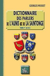 DICTIONNAIRE DES PARLERS DE L'AUNIS & DE LA SAINTONGE (T. 1 : A-B-C)