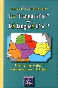"""""""LA """"""""LANGUE D'OC"""""""" OU LES LANGUES D'OC : IDEES RECUES, MYTHES & FANTASMES FACE A L'HISTOIRE"""""""