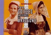 100 COIFFES ANCIENNES DE BRETAGNE.