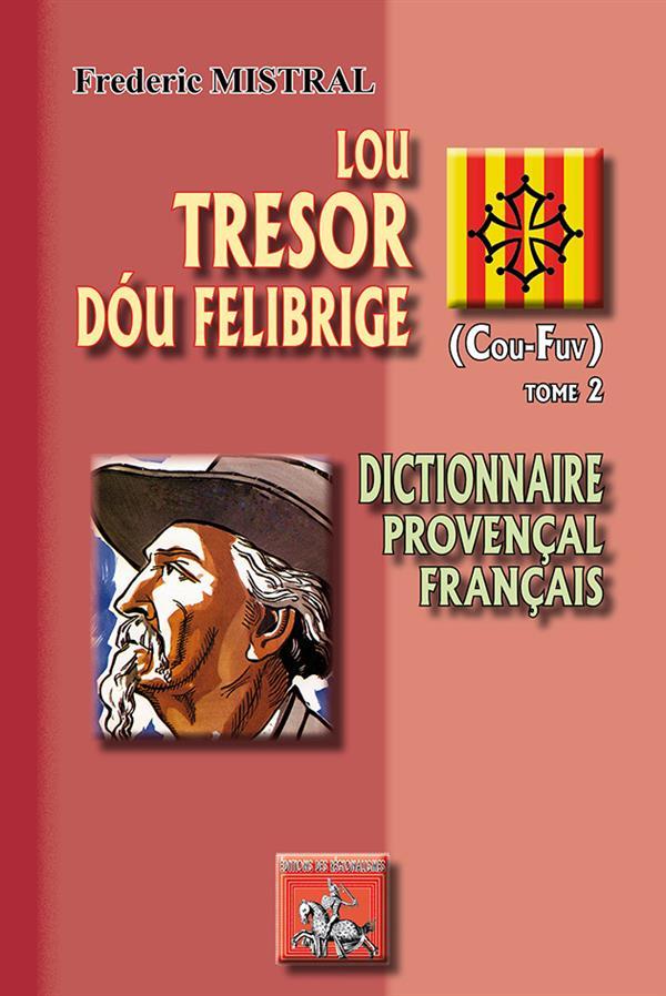 LOU TRESOR DOU FELIBRIGE - T02 - LOU TRESOR DOU FELIBRIGE - DICTIONNAIRE PROVENCAL-FRANCAIS - TOME I