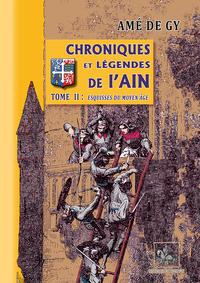 CHRONIQUES ET LEGENDES DE L'AIN (T2 : ESQUISSES DU MOYEN AGE)