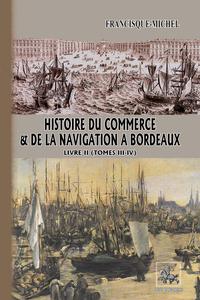HISTOIRE DU COMMERCE & DE LA NAVIGATION A BORDEAUX (LIVRE 2) - (COMPRENANT LES TOMES 3 ET 4)