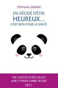 J'AI DECIDE D'ETRE HEUREUX... C'EST BON POUR LA SANTE