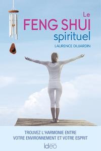 LE FENG SHUI SPIRITUEL - TROUVEZ L'HARMONIE ENTRE VOTRE ENVIRONNEMENT ET VOTRE ESPRIT