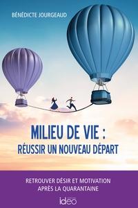MILIEU DE VIE : REUSSIR UN NOUVEAU DEPART - RETROUVER DESIR ET MOTIVATION APRES LA QUARANTAINE
