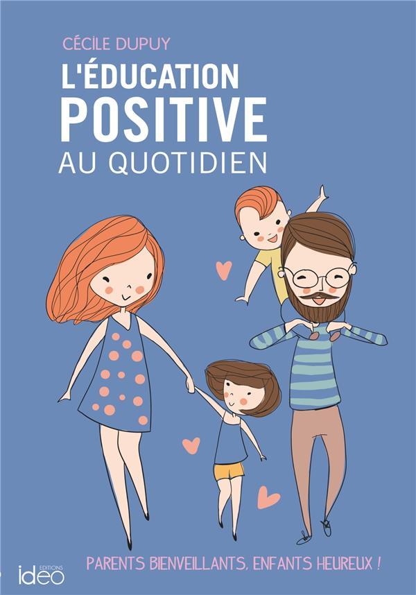 L'EDUCATION POSITIVE AU QUOTIDIEN - PARENTS BIENVEILLANTS, ENFANTS HEUREUX !