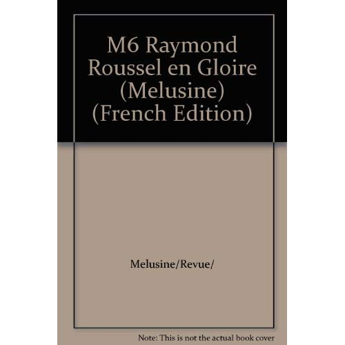 MELUSINE 6 RAYMOND ROUSSEL EN GLOIRE