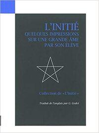 L INITIE I - QUELQUES IMPRESSIONS SUR UNE GRANDE AME PAR SON
