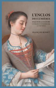 L'ENCLOS DES LUMIERES. ESSAI SUR LA CULTURE LITTERAIRE EN SUISSE ROMANDE AU XVIIIE SIECLE