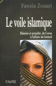LE VOILE ISLAMIQUE HISTOIRE ET ACTUALITE - DU CORAN A L'AFFAIRE DU FOULARD