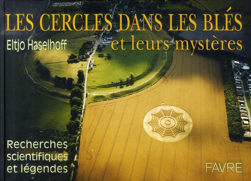 LES CERCLES DANS LES BLES ET LEURS MYSTERES RECHERCHES SCIENTIFIQUES ET LEGENDES