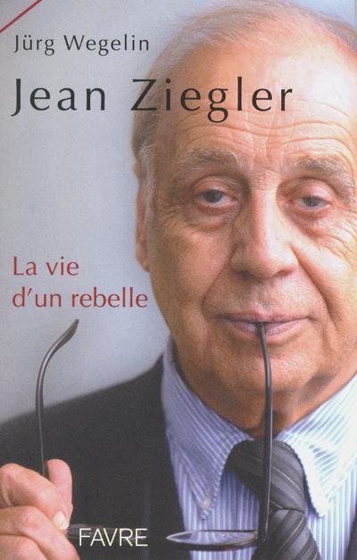 JEAN ZIEGLER, LA VIE D'UN REBELLE