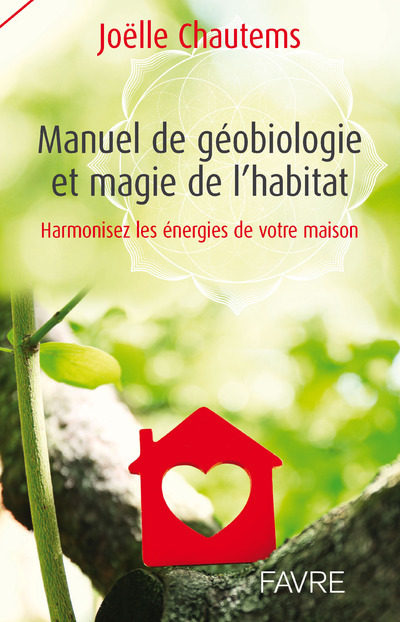MANUEL DE GEOBIOLOGIE ET MAGIE DE L'HABITAT - HARMONISEZ LES ENERGIES DE VOTRE MAISON