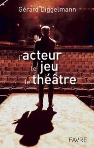 L'ACTEUR, LE JEU, LE THEATRE