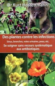 DES PLANTES CONTRE LES INFECTIONS - SE SOIGNER SANS RECOURS SYSTEMATIQUE AUX ANTIBIOTIQUES
