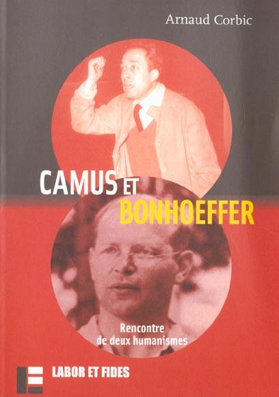 CAMUS ET BONHOEFFER - RENCONTRE DE DEUX HUMANISMES