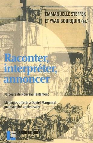 RACONTER, INTERPRETER, ANNONCER - PARCOURS DE NOVUEAU TESTAMENT. MELANGES OFFERTS A DANIEL MARGUERAT