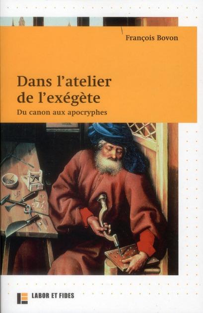 DANS L'ATELIER DE L'EXEGETE : DU CANON AUX APOCRYPHES