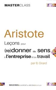 ARISTOTE - LECONS POUR (RE)DONNER DU SENS A L'ENTREPRISE ET AU TRAVAIL