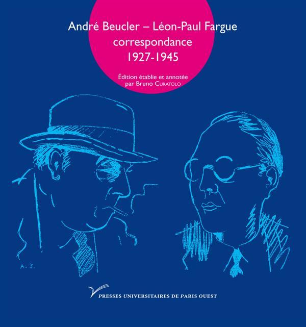 ANDRE BEUCLER - LEON-PAUL FARGUE. CORRESPONDANCE 1927-1945