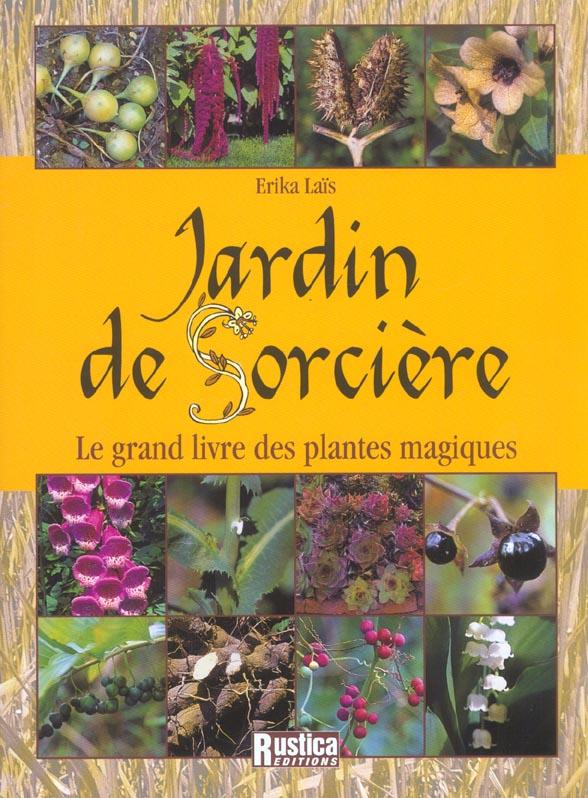 JARDIN DE SORCIERE : LE GRAND LIVRE DES PLANTES MAGIQUES
