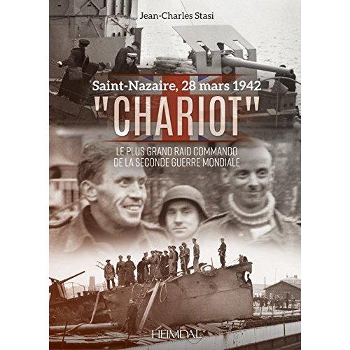 """""""CHARIOT"""" - SAINT-NAZAIRE, 28 MARS 1942 - LE PLUS GRAND RAID COMMANDO DE LA SECONDE GUERRE MONDIALE"""