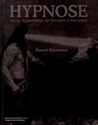 HYPNOSE - ART ET HYPNOTISME DE MESMER A NOS JOURS