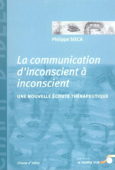LA COMMUNICATION D'INCONSCIENT A INCONSCIENT