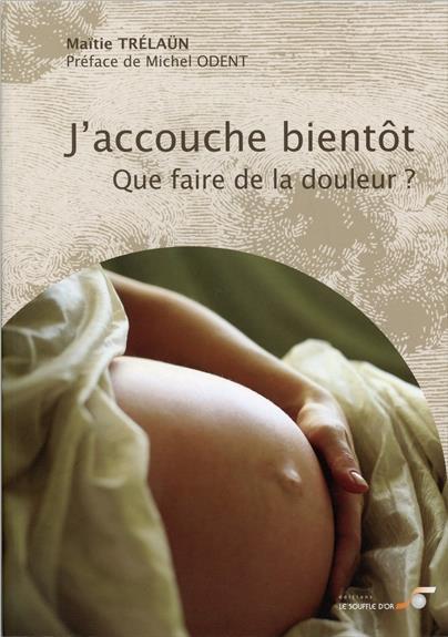 J'ACCOUCHE BIENTOT - ET J'AI PEUR DE LA DOULEUR