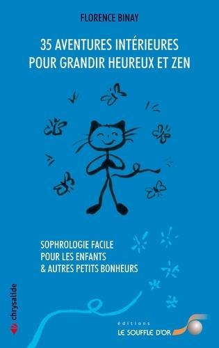 35 AVENTURES INTERIEURES POUR GRANDIR HEUREUX ET ZEN - SOPHROLOGIE FACILE POUR LES ENFANTS & AUTRES